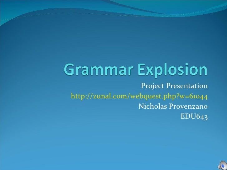 Project Presentation http:// zunal .com/ webquest . php ?w=61044 Nicholas Provenzano EDU643