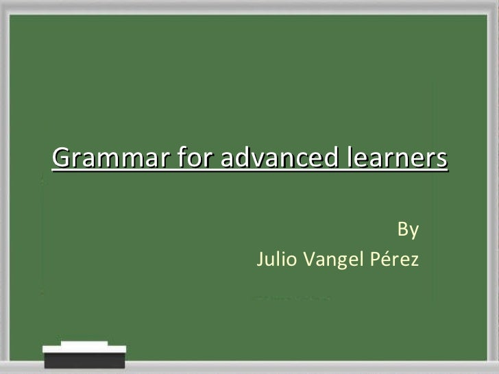 Grammar for advanced learners By Julio Vangel Pérez