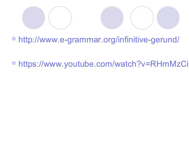  http://www.e-grammar.org/infinitive-gerund/   https://www.youtube.com/watch?v=RHmMzCic