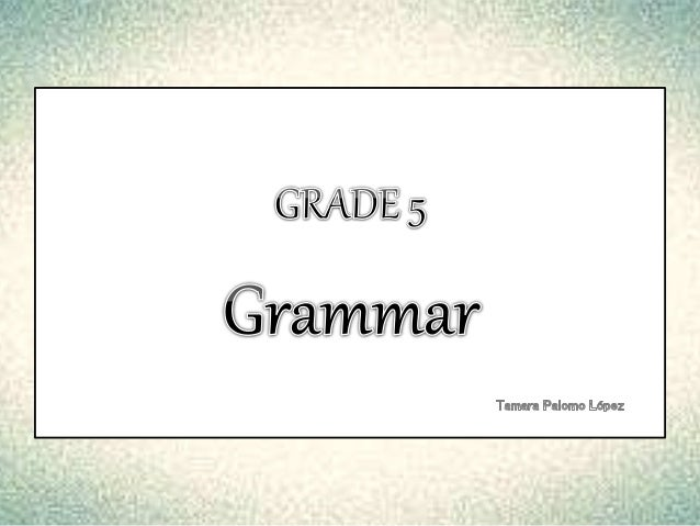 GRADE 5: Grammar • Present Perfect: – For and since (how long). – Never and ever. – Just. • Because. • Future: will. • Qua...