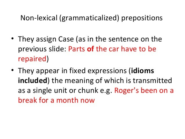semantic and functional peculiarities of preposition Chapter 2: categories 1 lexical  adjective, adverb, and preposition these categories are called  they are the heads of phrases there are also functional or .