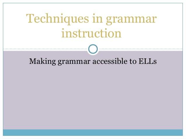 Making grammar accessible to ELLs Techniques in grammar instruction