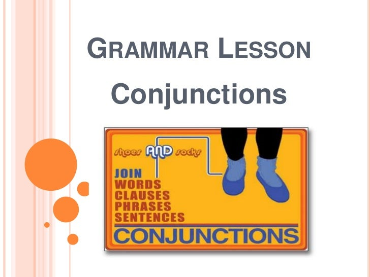 GRAMMAR LESSON Conjunctions