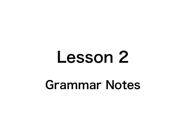 Lesson 2Grammar Notes