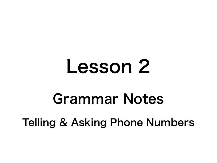 Lesson 2     Grammar NotesTelling & Asking Phone Numbers