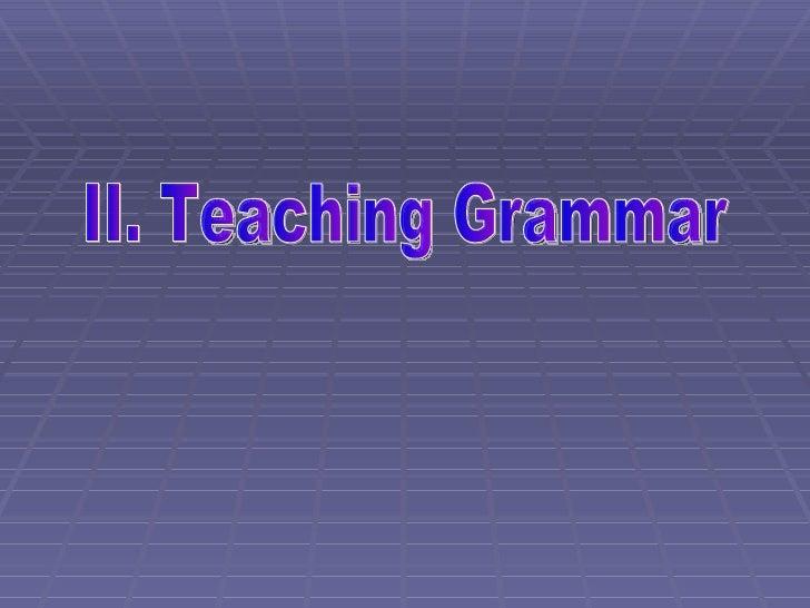 II. Teaching Grammar