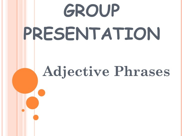 adjective phrases Adjective and a list of adjectives: parts of speech from enchantedlearningcom.