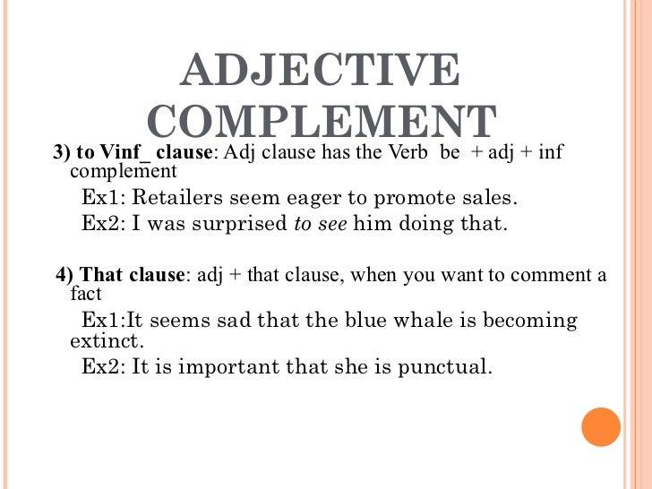 <ul><li>3) to Vinf_ clause : Adj clause has the Verb  be  + adj + inf complement </li></ul><ul><li>Ex1: Retailers seem eag...
