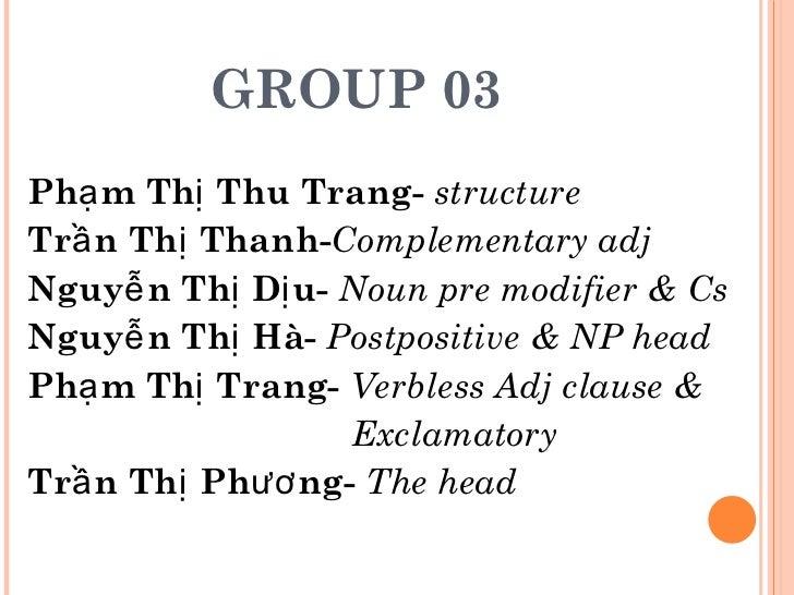 GROUP 03  <ul><li>Phạm Thị Thu Trang-  structure  </li></ul><ul><li>Trần Thị Thanh- Complementary adj </li></ul><ul><li>Ng...