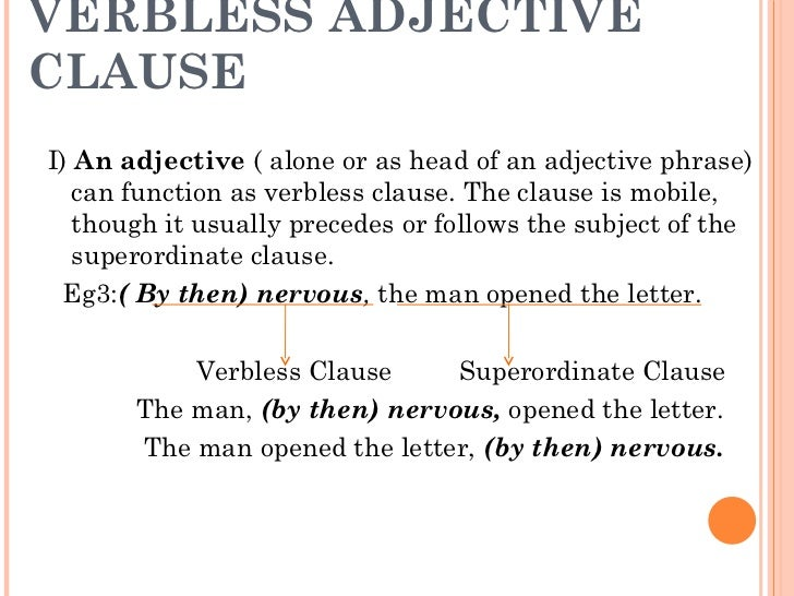 VERBLESS ADJECTIVE CLAUSE <ul><li>I)  An adjective  ( alone or as head of an adjective phrase) can function as verbless cl...