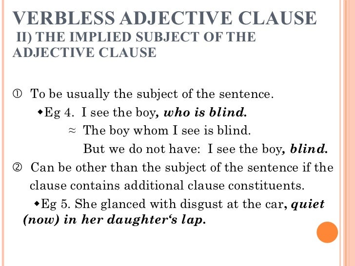 VERBLESS ADJECTIVE CLAUSE  II) THE IMPLIED SUBJECT OF THE ADJECTIVE CLAUSE <ul><li>   To be usually the subject of the se...