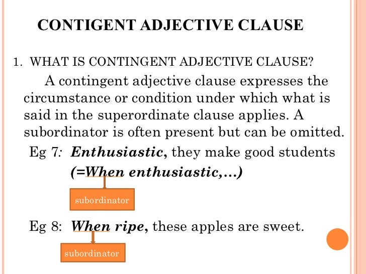 CONTIGENT ADJECTIVE CLAUSE <ul><li>1.  WHAT IS CONTINGENT ADJECTIVE CLAUSE? </li></ul><ul><li>A contingent adjective claus...