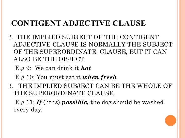 <ul><li>2.  THE IMPLIED SUBJECT OF THE CONTIGENT ADJECTIVE CLAUSE IS NORMALLY THE SUBJECT OF THE SUPERORDINATE  CLAUSE, BU...