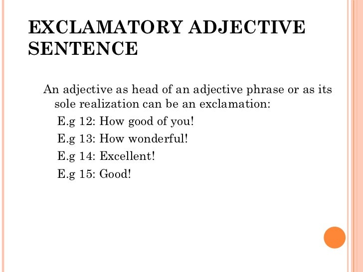 EXCLAMATORY ADJECTIVE SENTENCE <ul><li>An adjective as head of an adjective phrase or as its sole realization can be an ex...
