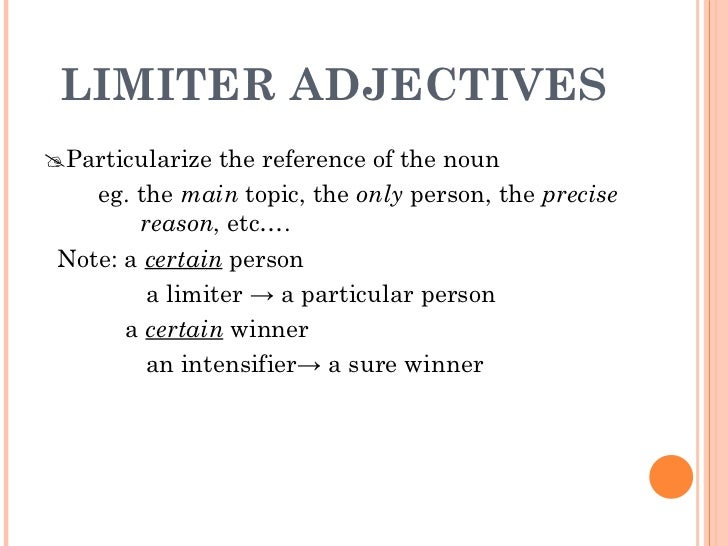 LIMITER ADJECTIVES <ul><li> Particularize the reference of the noun  </li></ul><ul><li>eg. the  main  topic, the  only  p...
