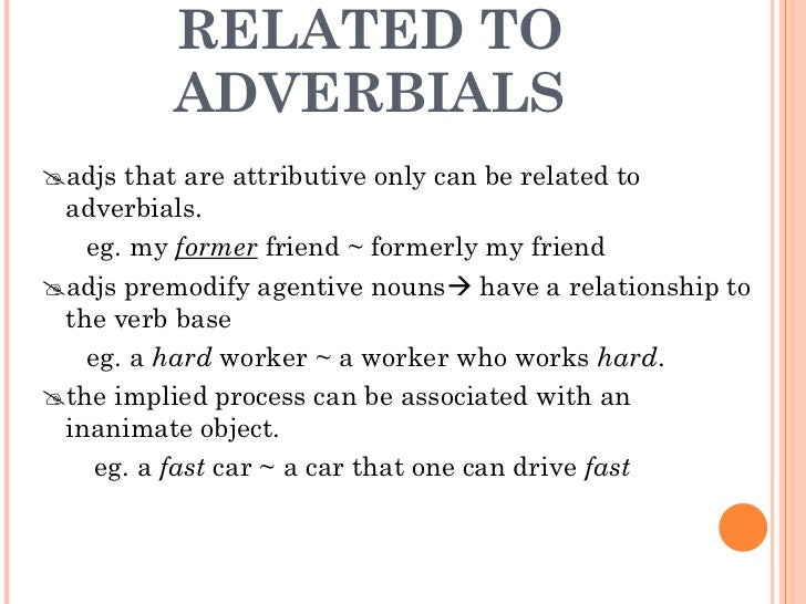 RELATED TO ADVERBIALS <ul><li> adjs that are attributive only can be related to adverbials. </li></ul><ul><li>eg. my  for...