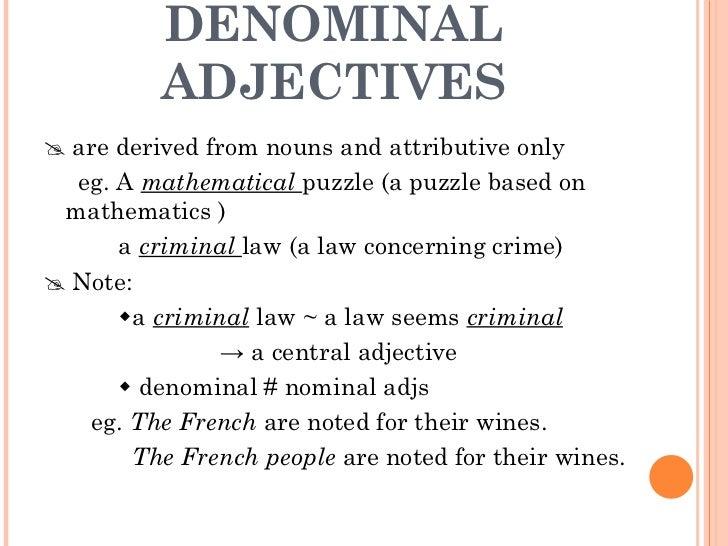 DENOMINAL ADJECTIVES <ul><li>   are derived from nouns and attributive only  </li></ul><ul><li>eg. A  mathematical  puzzl...
