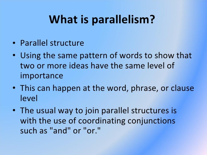 parallelism essays Repair faulty parallelism with linking verbs or verbs of being by making one element of the equation parallel to the other click on the link below to complete an.