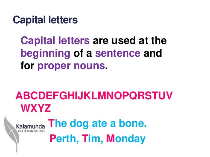 Capital letters Capital letters are used at the beginning of a sentence and for proper nouns.ABCDEFGHIJKLMNOPQRSTUV WXYZ  ...