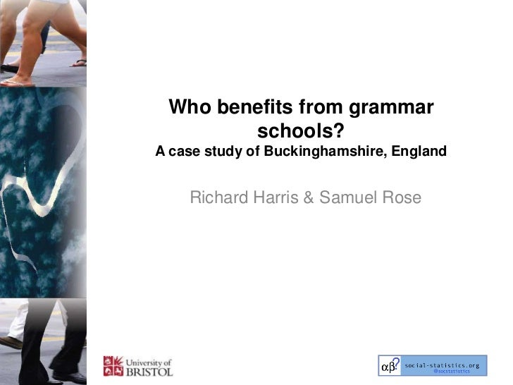 Who benefits from grammar        schools?A case study of Buckinghamshire, England    Richard Harris & Samuel Rose