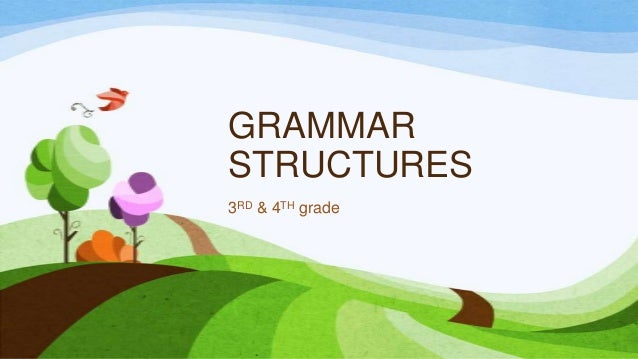 GRAMMARSTRUCTURES3RD & 4TH grade