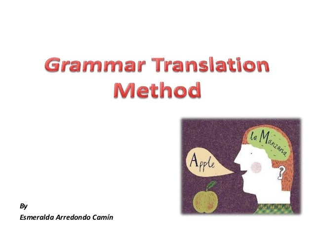 essays on grammar translation method The grammar translation method english language essay background the grammar translation method is the oldest method of teaching the grammar translation.
