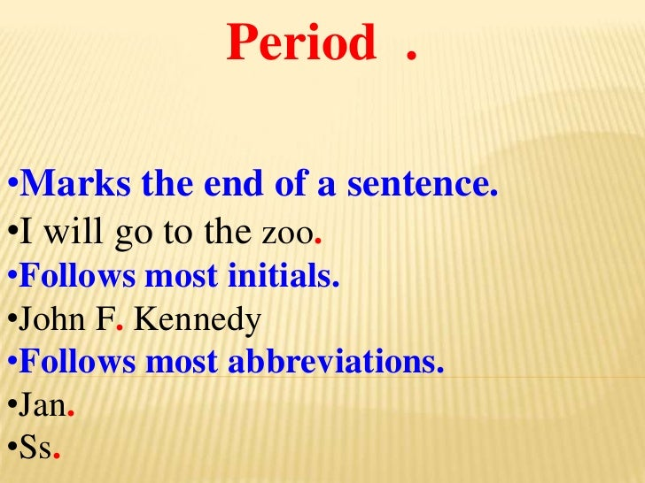 Period  .<br /><ul><li>Marks the end of a sentence.
