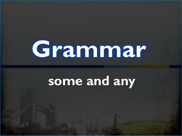 Betekenis: enige / enkele / een paar Gebruik: Some: - bevestigende zinnen - vraagzinnen  antwoord: ja Any: - ontkennende ...