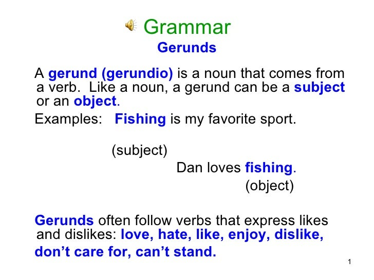 Grammar Gerunds <ul><li>A  gerund (gerundio)  is a noun that comes from a verb.  Like a noun, a gerund can be a  subject  ...