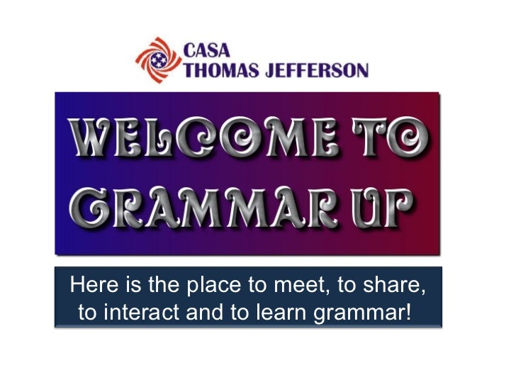 Here is the place to meet, to share, to interact and to learn grammar!