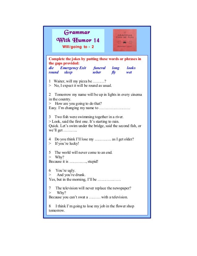 Grammar With Humor 14 Will/going to - 2 The Past Perfect Complete the jokes by putting these words or phrases in the gaps ...