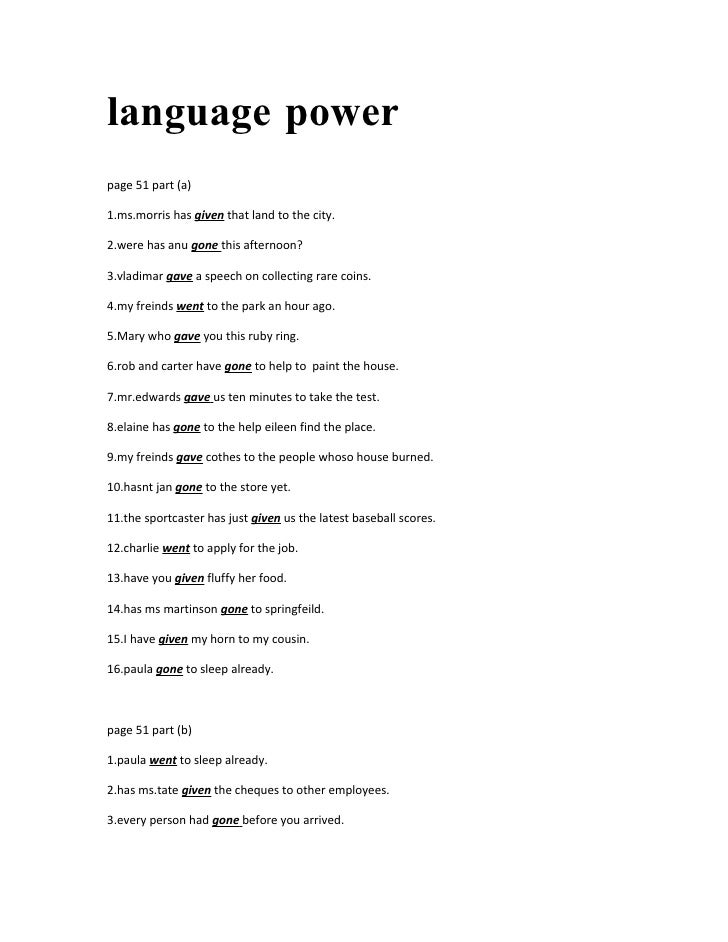 language power page 51 part (a)  1.ms.morris has given that land to the city.  2.were has anu gone this afternoon?  3.vlad...