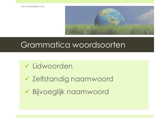 Grammatica woordsoorten  Lidwoorden  Zelfstandig naamwoord  Bijvoeglijk naamwoord www.maaikezijm.com