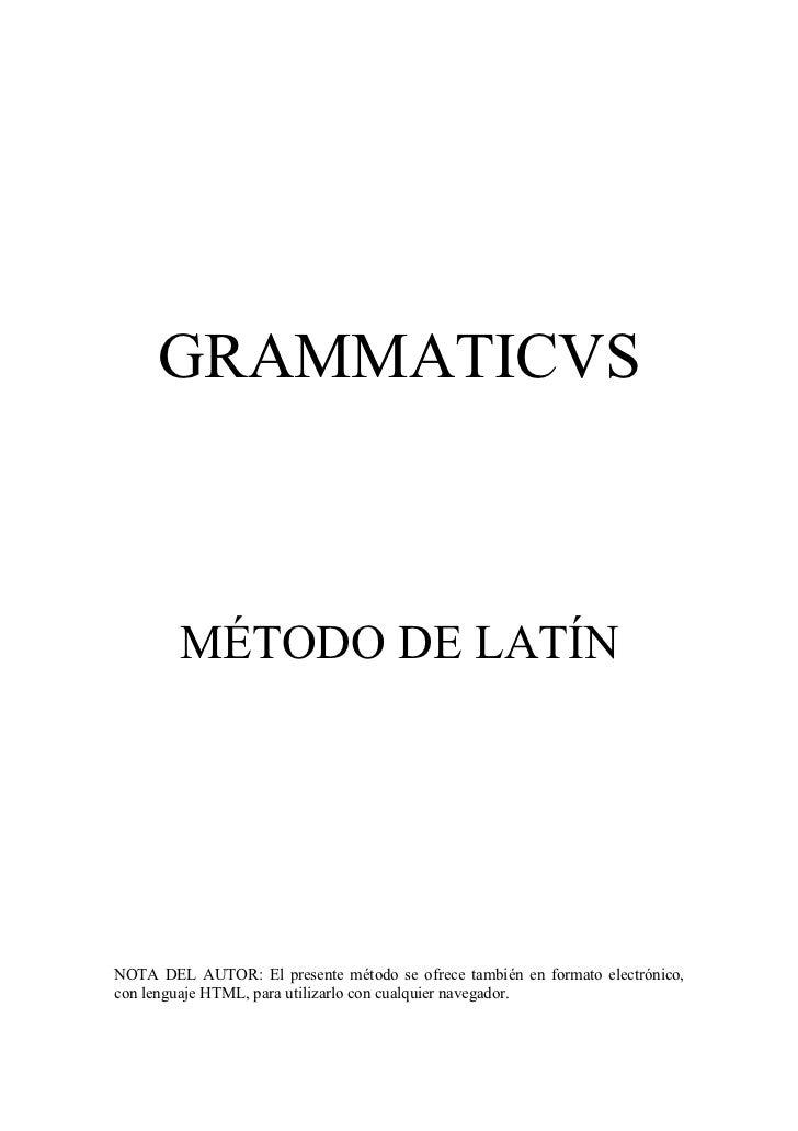 GRAMMATICVS        MÉTODO DE LATÍNNOTA DEL AUTOR: El presente método se ofrece también en formato electrónico,con lenguaje...