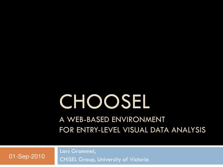 CHOOSEL               A WEB-BASED ENVIRONMENT               FOR ENTRY-LEVEL VISUAL DATA ANALYSIS                Lars Gramm...