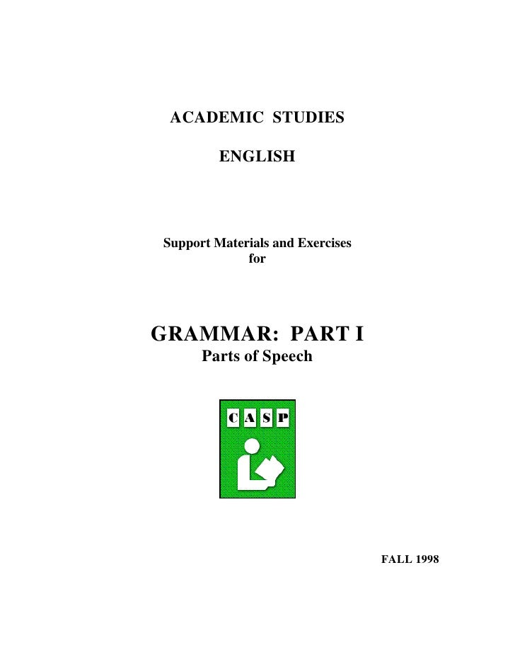 ACADEMIC STUDIES           ENGLISH     Support Materials and Exercises              for     GRAMMAR: PART I       Parts of...