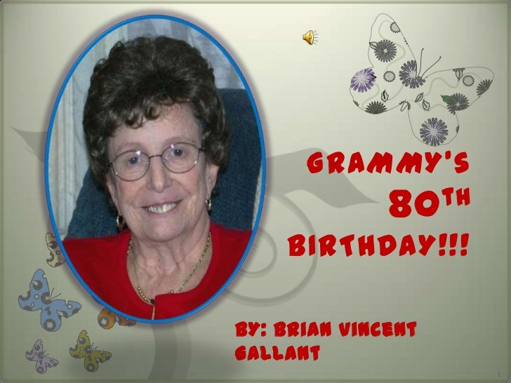 GRAMMY's              80 th    BIRTHDAY!!!BY: Brian VincentGallant                      1