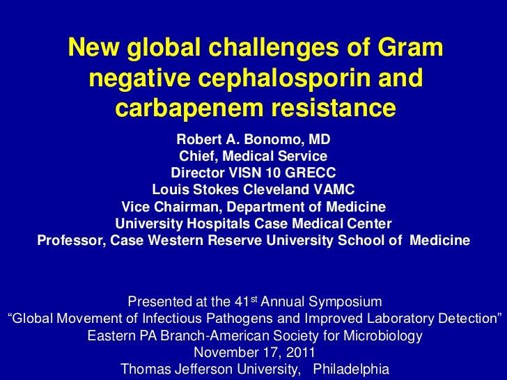 New global challenges of Gram          negative cephalosporin and            carbapenem resistance                        ...