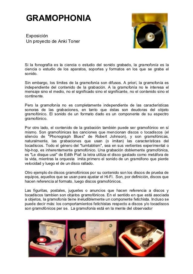 GRAMOPHONIAExposiciónUn proyecto de Anki TonerSi la fonografía es la ciencia o estudio del sonido grabado, la gramofonía e...