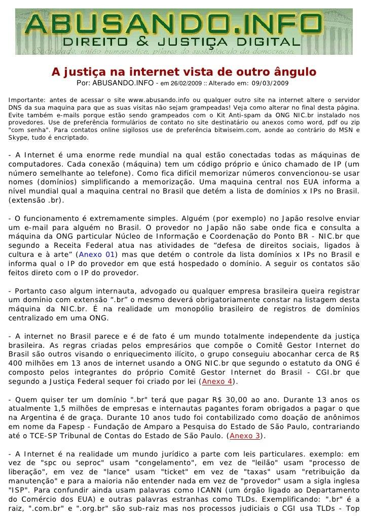 A justiça na internet vista de outro ângulo                     Por: ABUSANDO.INFO - em 26/02/2009 :: Alterado em: 09/03/2...
