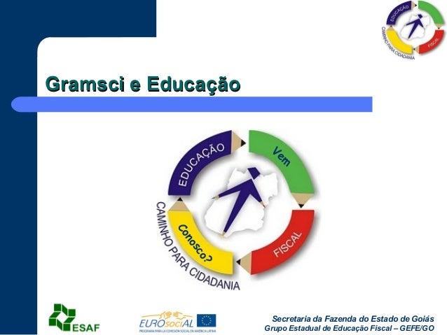 Secretaria da Fazenda do Estado de GoiásGrupo Estadual de Educação Fiscal – GEFE/GOGramsci e EducaçãoGramsci e EducaçãoVem...