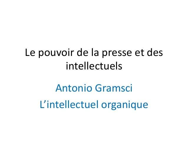 Le pouvoir de la presse et des intellectuels Antonio Gramsci L'intellectuel organique