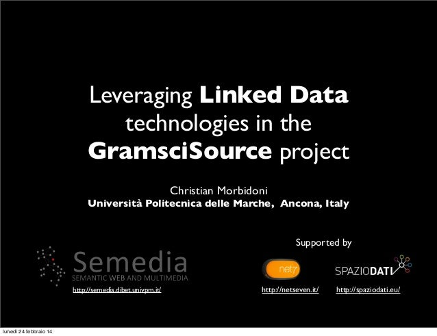 Leveraging Linked Data technologies in the GramsciSource project Christian Morbidoni  Università Politecnica delle Marche,...