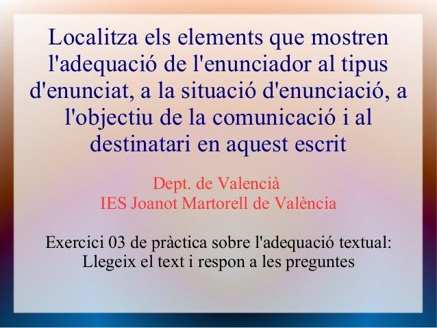 Localitza els elements que mostren  ladequació de lenunciador al tipusdenunciat, a la situació denunciació, a    lobjectiu...