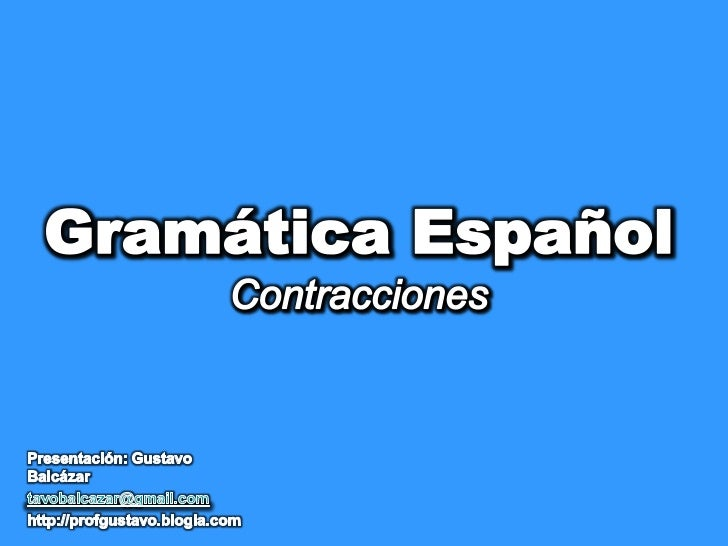 Gramática EspañolContracciones<br />Presentación: Gustavo Balcázar<br />tavobalcazar@gmail.com<br />http://profgustavo.blo...