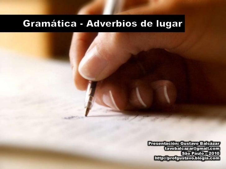 Gramática - Adverbios de lugar<br />Presentación: Gustavo Balcázar<br />tavobalcazar@gmail.com<br />São Paulo – 2010<br />...