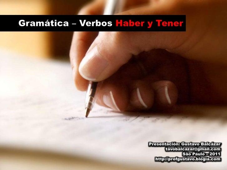 Gramática – Verbos Haber y Tener<br />Presentación: Gustavo Balcázar<br />tavobalcazar@gmail.com<br />São Paulo – 2011<br ...