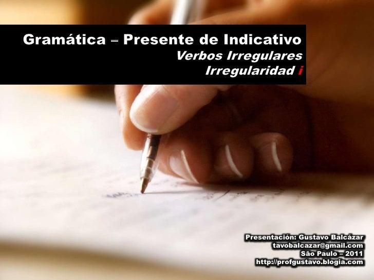 Gramática – Presente de Indicativo<br />Verbos Irregulares<br />Irregularidad i<br />Presentación: Gustavo Balcázar<br />t...
