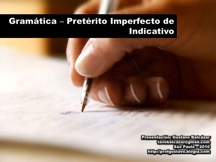 Gramática – Pretérito Imperfecto de Indicativo<br />Presentación: Gustavo Balcázar<br />tavobalcazar@gmail.com<br />São Pa...