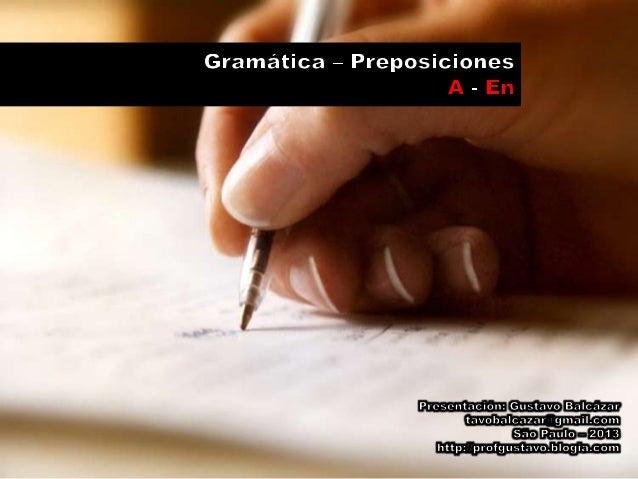 """Gramática – Preposiciones: A - En  La preposición A indica  En muchos casos la preposición """"a"""", cuando indica dirección, p..."""